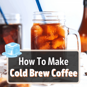 how to make cold brew coffee featured